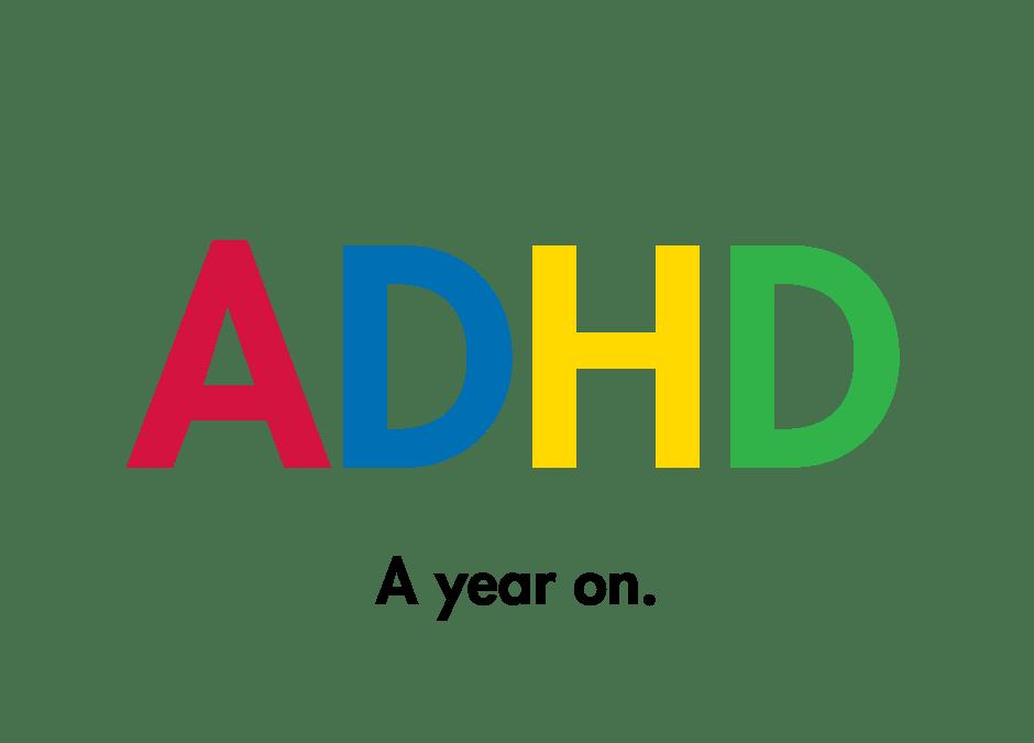 ADHD a year on.